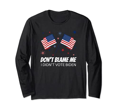 Don't Blame Me I Didnt Vote for Biden Funny Long Sleeve T-Shirt