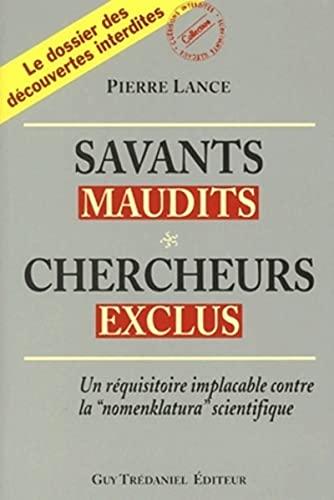 Savants maudits, Chercheurs exclus : Tome 1, Un réquisitoire implacable contre la nomenclatura scientifique