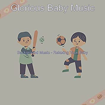 Background Music - Relaxing Your Baby