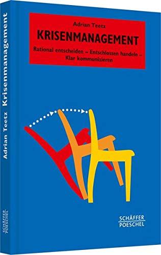 Krisenmanagement: Rational entscheiden - Entschlossen handeln - Klar kommunizieren (Systemisches Management)