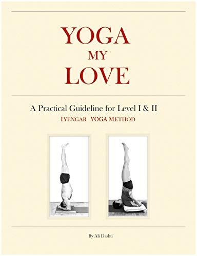 YOGA MY LOVE: A Practical Guideline for Level I & II - Iyengar Yoga Method (English Edition)