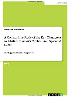 """A Comparitive Study of the Key Characters in Khalid Hosseini's """"A Thousand Splendid Suns"""": The Suppressed & The Suppressor"""