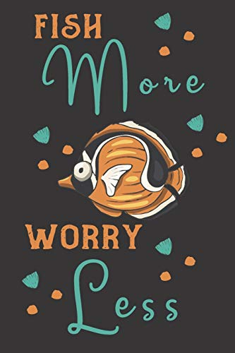 Fish More Worry Less: fish gifts for men,women,and kids:Orange & blue blank Lined notebook/Journal to write in.