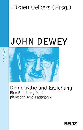 Demokratie und Erziehung: Eine Einleitung in die philosophische Pädagogik (Beltz Taschenbuch / Essay)