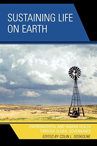 Sustaining Life on Earth: Environmental and Human Health through Global Governance