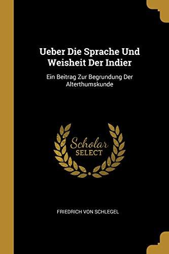 GER-UEBER DIE SPRACHE UND WEIS: Ein Beitrag Zur Begrundung Der Alterthumskunde