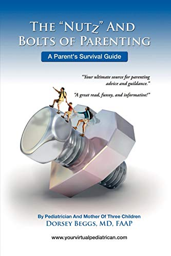 THE NUTZ AND BOLTZ OF PARENTING: A Parent's Survival Guide
