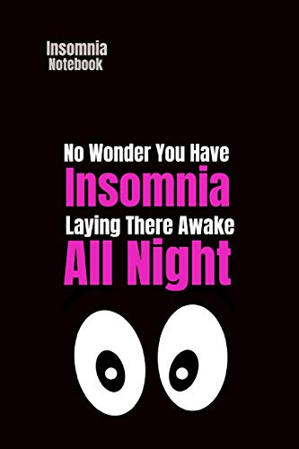 Insomnia Notebook: No Wonder You Have Insomnia Laying There Awake All Night