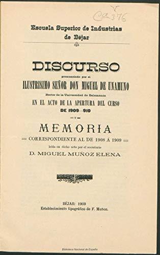 Discurso pronunciado por el ilustrísimo señor don Miguel de Unamuno, rector de la Universidad de Salamanca en el acto de la apertura del curso de 1909-10. ... al de 1908 a 1909, (Spanish Edition)