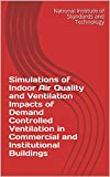 Simulations of Indoor Air Quality and Ventilation Impacts of Demand Controlled Ventilation in Commercial and Institutional Buildings (English Edition)