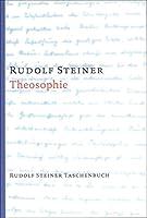 Theosophie: Einfuehrung in uebersinnliche Welterkenntnis und Menschenbestimmung