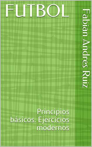 FUTBOL: Principios básicos. Ejercicios modernos
