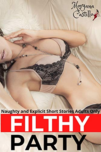 Filthy Party: Naughty and Explicit Short Stories of Sexy Wives, Aroused Men and Hot Couples Erotic Contents Adults Only (XXX Forbidden Erotica Dirty and Rough Novels Book 2) (English Edition)