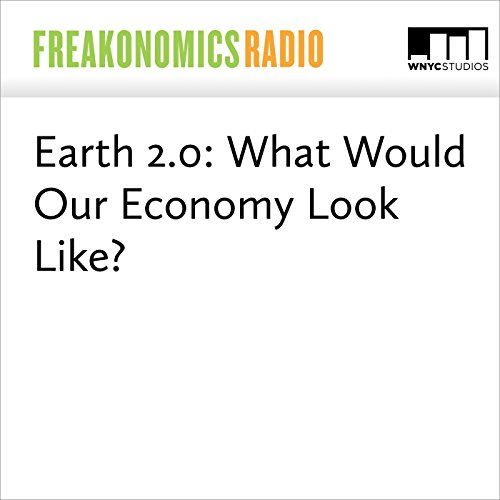 Earth 2.0: What Would Our Economy Look Like? audiobook cover art
