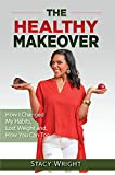 the healthy makeover: how i changed my habits, lost weight, and how you can too (english edition)