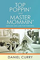 Top Poppin' And Master Mommin': Methods and Lore for Parenting