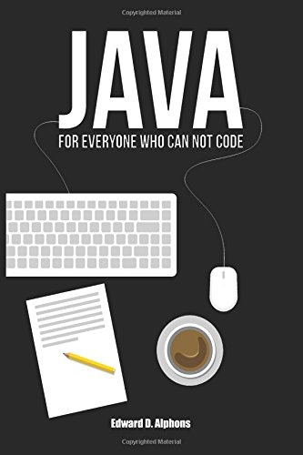 Java The Beginners Guide For Every Non Programmer Which Will Attend You Trough Your Learning Process