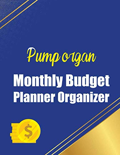 Pump organ Monthly Budget Planner Organizer: Financial Planning Journal, Monthly Budgeting Workbook, Calendar Expense Tracker Organizer For Budget ... color, Checklist Organizer Goals and Expenses