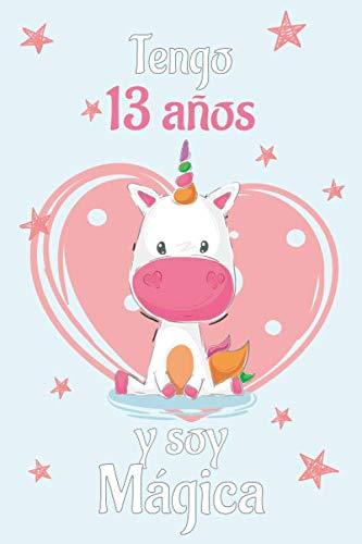 Tengo 13 Años Y Soy Magica: Cuaderno De Unicornio Diario Rosa Libreta Bonita Regalo De Cumpleaños Para Niñas 13 años