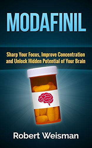 Modafinil: Sharp Your Focus, Improve Concentration and Unlock Hidden Potential of Your Brain (Strong Body, Smart Brain Book 3) (English Edition)