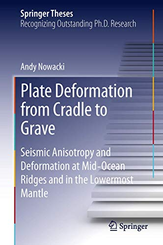 Plate Deformation from Cradle to Grave: Seismic Anisotropy and Deformation at Mid-Ocean Ridges and in the Lowermost Mantle (Springer Theses)