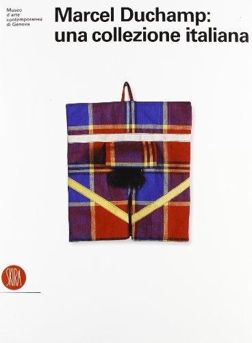 Marcel Duchamp: una collezione italiana. Disegni, grafiche, fotografie e multipli del padre dell'arte contemporanea. Ediz. illustrata