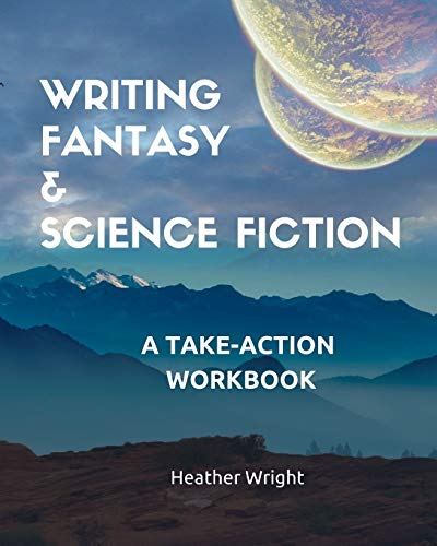 Writing Fantasy & Science Fiction: A Take-Action Workbook