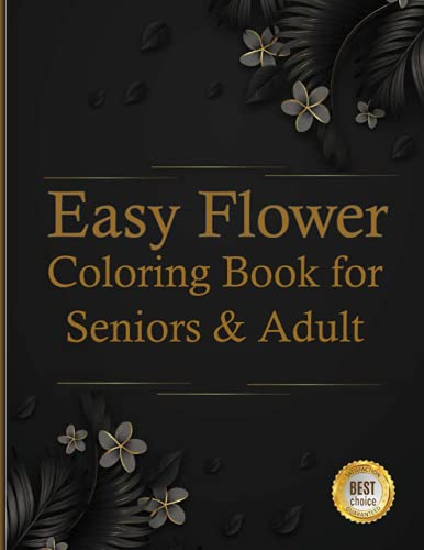 Easy Flower Coloring Book for Seniors & Adult: Coloring Book with Bouquets, Wreaths, Swirls, Patterns, Decorations, Inspirational Designs, and Much More!