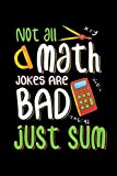 Not All Math Jokes Are Bad Just Sum: Teacher Back To School / Notebook / Journal Gift For School Teachers - 110 Pages For Jotting Down Notes And Ideas