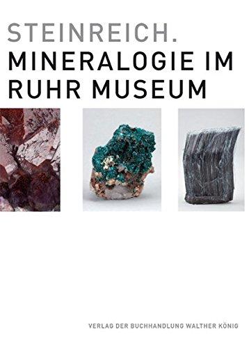 Steinreich. Mineralogie im Ruhr Museum: Ruhr Museum, Essen