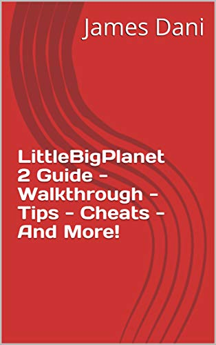 LittleBigPlanet 2 Guide - Walkthrough - Tips - Cheats - And More! (English Edition)