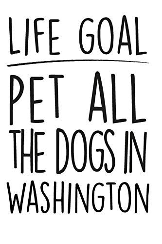 "Life Goals Pet All The Dogs in Washington: 52 week daily goals journal, 6"" x 9"", glossy cover, cute gift to stay organized"