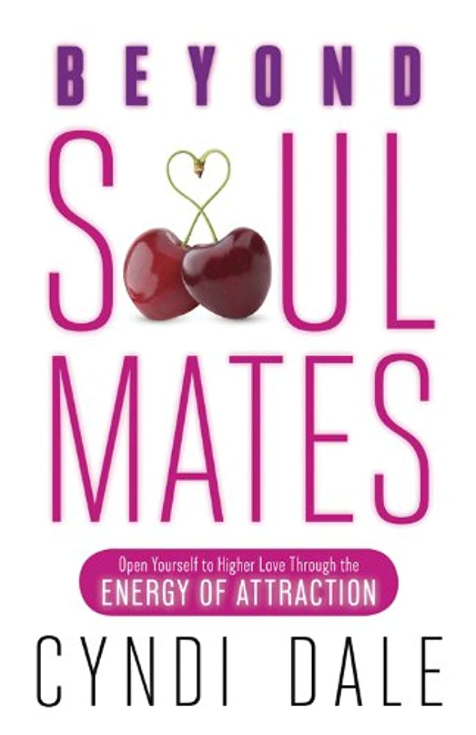 空白先史時代の間違いBeyond Soul Mates: Open Yourself to Higher Love Through the Energy of Attraction (English Edition)