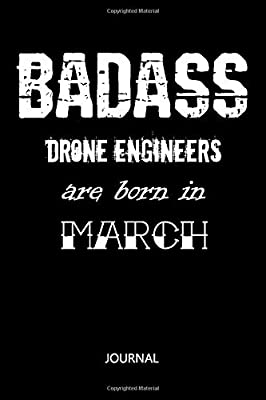 Badass Drone Engineers are born in March Notebook Birthday Or University Graduation gift: Lined Notebook / Journal Gift, 110 Pages, 6x9, Soft Cover, Matte Finish