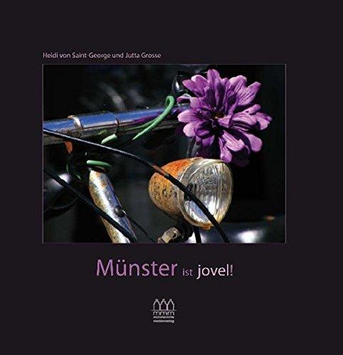 Münster ist jovel!: Eine Liebeserklärung an Münster und das Münsterland & eine Gebrauchsanweisung zum Liebgewinnen dieser Stadt, der Landschaft und ihrer Menschen