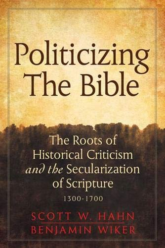 Hahn, S: Politicizing the Bible: The Roots of Historical Criticism and the Secularization of Scripture 1300-1700 (Herder & Herder Books)