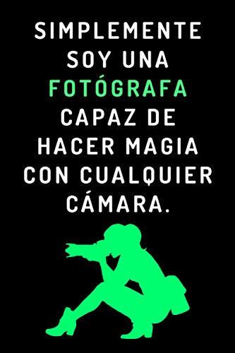 Simplemente Soy Una Fotógrafa Capaz De Hacer Magia Con Cualquier Cámara: Cuaderno Ideal Para Fotógrafas - 120 Páginas