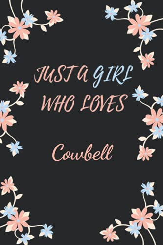 Just a Girl Who Loves Cowbell: Cute Cowbell Notebook Journal For Girls, Kids, Teenagers. Perfect Birthday Gift Idea For Cowbell Lovers. Blank Lined Cowbell Notebook Diary .