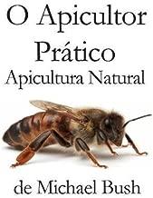 O Apicultor Prático: Apicultura Natural (Portuguese Edition)