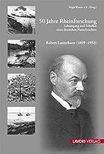 50 Jahre Rheinforschung: Lebensgang und Schaffen eines deutschen Naturforschers
