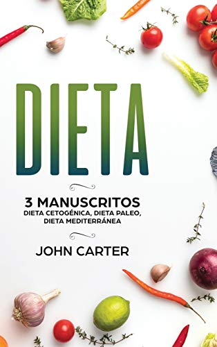 Dieta: 3 Manuscritos - Dieta Cetogénica, Dieta Paleo, Dieta Mediterránea (Libro en...
