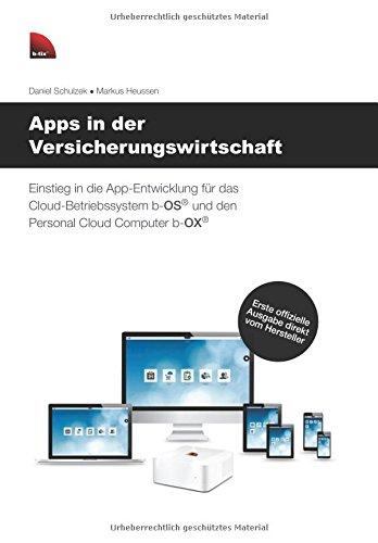 Apps in der Versicherungswirtschaft: Einstieg in die App-Entwicklung für das Cloud-Betriebssystem b-OS und den Personal Cloud Computer b-OX