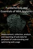 Fundamentals and Essentials of Web Analytics: Measurement, collection, analysis and reporting of web data for purposes of understanding and optimizing web usage (English Edition)