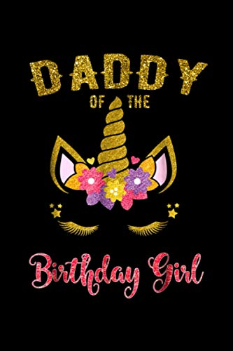 Daddy Of The Birthday Girl , Unicorn Matching Outfit Notebook College Ruled 6x9 inch