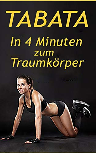 Tabata: DAS 4-Minuten HIIT Training, schnell Fettverbrennung aktivieren & effektiver Muskelaufbau (Abnehmen, Band 1)
