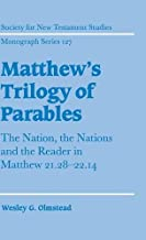 Matthew's Trilogy of Parables: The Nation, the Nations and the Reader in Matthew 21:28-22:14 (Society for New Testament Studies Monograph Series)