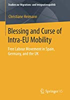 Blessing and Curse of Intra-EU Mobility: Free Labour Movement in Spain, Germany, and the UK (Studien zur Migrations- und Integrationspolitik)