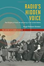 Radio's Hidden Voice: The Origins of Public Broadcasting in the United States (History of Communication)