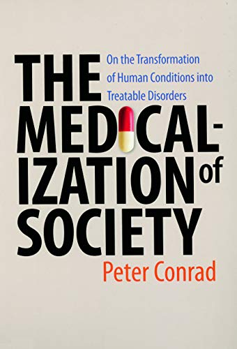 The Medicalization of Society: On the Transformation of Human Conditions into Treatable Disorders