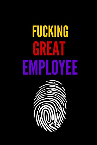 Fucking Great Employee: 6 x 9 Blank Lined Coworker Gag Gift Funny Office Notebook Journal
